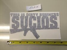 This Is A Dirty Business Sucios BLACK Sticker decal Car window spanish guns