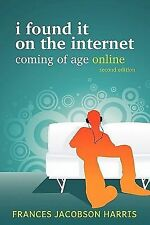 I Found It on the Internet, Coming of Age Online, Second Edition-ExLibrary