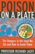 Poison on a Plate: Dangers in the Food We Eat and How to Avoid Them, Lacey, Rich