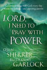 Lord I Need To Pray With Power: Communicating with God Every Day about Everythin