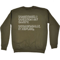 Funny Sweatshirt Sometimes I Question My Sanity Birthday Joke tee Gift JUMPER