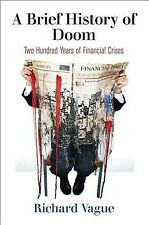 Brief History of Doom : Two Hundred Years of Financial Crises, Hardcover by V...