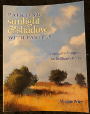 PAINTING SUNLIGHT AND SHADOW WITH  PASTELS ESSENTIAL TECHNIQUES ~ MAGGIE PRICE