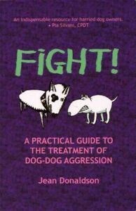 Fight! A Practical Guide to the Treatment of Dog dog Aggression BOOK Training