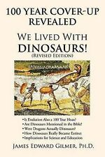 NEW 100 Year Cover-Up Revealed: We Lived with Dinosaurs! (Revised Edition)