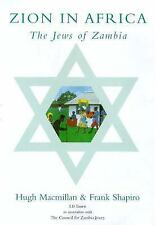 Zion in Africa : The Jews of Zambia by Frank Shapiro and Hugh Macmillan...