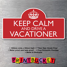 Keep calm & drive a Vacationer Sticker 7yr water/fade proof vinyl  parts Badge