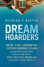Dream Hoarders: How the American Upper Middle Class Is Leaving Everyone Else in