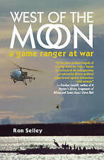 West of the Moon: Early Zululand & a Game Ranger at War in Rhodesia by Ron...