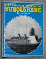THE ILLUSTRATED HISTORY OF THE SUBMARINE BY EDWARD HORTON