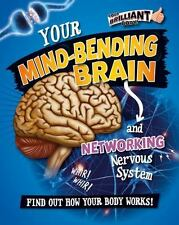 Your Mind-Bending Brain and Networking Nervous System (Your Brilliant Body!) by