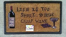 """Life is too short... cheap wine!"" Natural Coir Recycled Rubber Backed Door Mat"