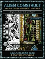 Alien Construct: Extraterrestrial Biological Computers an Adult Coloring Book...