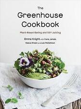 NEW The Greenhouse Cookbook: Plant-Based Eating and DIY Juicing by Emma Knight