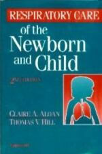 Respiratory Care of the Newborn and Child by Aloan, Claire A., Hill MS  RRT, Th