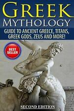 Greek Mythology : Guide to Ancient Greece, Titans, Greek Gods, Zeus and More!...