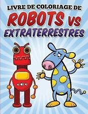 Livre de Coloriage de Robots vs Extraterrestres : Coloring and Activity Book...