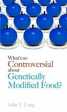 What's So Controversial about Genetically Modified Food? by John T. Lang...