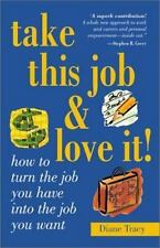 Take This Job and Love It: How to Turn the Job You Have Into the Job You Want ..