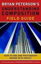 Bryan Peterson's Understanding Composition Field Guide: How to See and Photograp