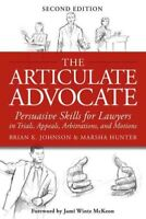 Articulate Advocate : Persuasive Skills for Lawyers in Trials, Appeals, Arbit...