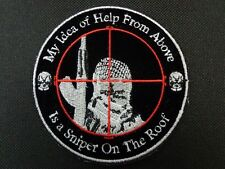 MY IDEA OF HELP FROM ABOVE IS A SNIPER ON THE ROOF EMBROIDERED PATCH MILITARY