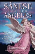 Sanese Con los Angeles: Como Pueden los Angeles Ayudarlo en Todas las Areas de s