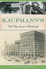 Kaufmann's: The Big Store in Pittsburgh [Landmarks]