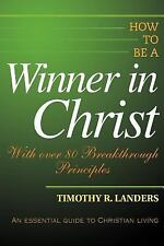 How to be a Winner in Christ : With over 80 Breakthrough Principles by...