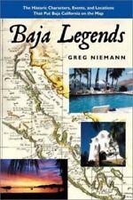 Baja Legends: The Historic Characters, Events, and Locations That Put Baja Calif
