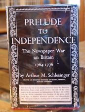 Prelude to Independence Newspaper War on Britain Schlesinger Knopf 1958 1st Ed.
