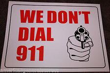 "WE DON'T DIAL 911 red & white 9""x12"" flexible PLASTIC sign GUN beware"