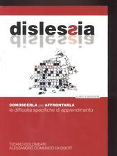 Dislessia : conoscerla per affrontarla Tiziano Colombari, Alessandro Domenico Gh