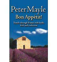 Bon Appetit!: Travels with knife,fork & corkscrew through France by Peter Mayle (Paperback, 2002)