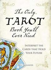 The Only Tarot Book You'll Ever Need: Interpret the Cards That (PB) 1598694898