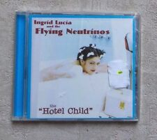 "CD AUDIO / INGRID LUCIA AND THE FLYING NEUTRINOS ""THE HOTEL CHILD"" CD ALBUM NEUF"
