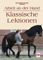 Arbeit an der Hand - Klassische Lektionen Bodenarbeit Longieren Training Buch