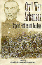 NEW Civil War Arkansas: Beyond Battles and Leaders (The Civil War in the West)