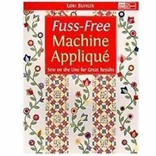 Fuss-Free Machine Appliqu : Sew on the Line for Great Results by Lori Buhler...