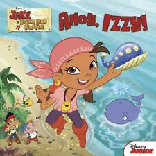 Jake and the Never Land Pirates Ahoy, Izzy! by Disney Book Group, Kelman, Marcy