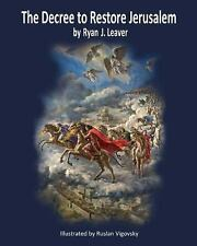 The Decree to Restore Jerusalem : He's Alive! The First and Second Coming of...