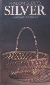 Phaidon Guide to Silver by Margaret Holland (Paperback 1978)