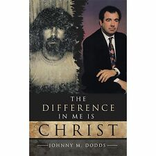 The Difference in Me Is Christ by Johnny M. Dodds (2012, Paperback)