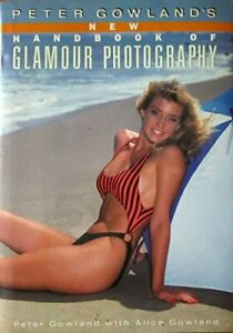 Peter Gowland's New Handbook of Glamour Photography by Gowland, Peter (Hardco…