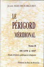 Le PERIGORD MERIDIONAL Tome 2 = 1370-1547 par Jean MAUBOURGUET + Roc de Bourzac