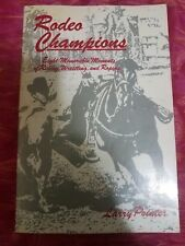 Rodeo Champions Eight Memorable Moments In Riding,Wrestling,Roping Larry Pointer