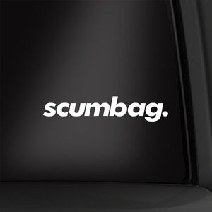 Scumbag. 7 Inch Vinyl Decal Car Sticker New! Multiple Colors Available!