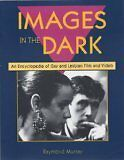 Images in the Dark: An Encyclopedia of Gay and Les