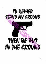 VINYL DECAL STICKER I'D RATHER STAND MY GROUND..NRA..GUN RIGHTS.CAR TRUCK WINDOW