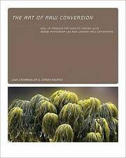 The Art of RAW Conversion: How to Produce Art-Quality Prints with Adobe Photosho
